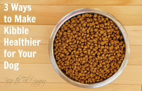 3 Ways to Make Kibble Healthier for Your Dog