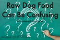 raw dog food can be confusing
